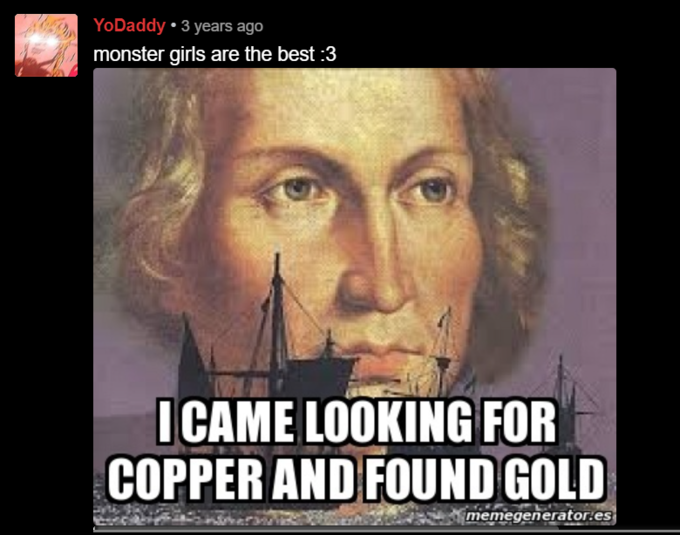 YoDaddy • 3 years ago monster girls are the best :3 I CAME LOOKING FOR COPPER AND FOUND GOLD memegenerator.es Photo caption Forehead Text Nose Chin Poster Human Movie Cheek Font