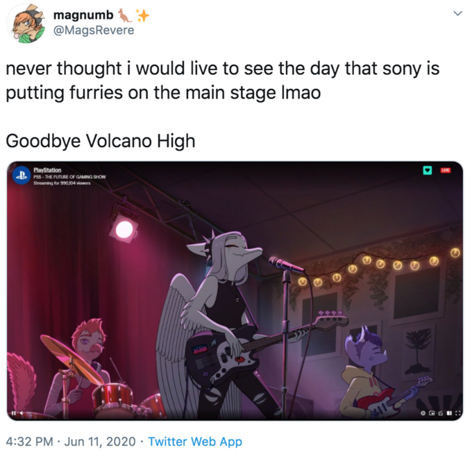 magnumb @MagsRevere never thought i would live to see the day that sony is putting furries on the main stage Imao Goodbye Volcano High PlayStation B PSS- THE FUTURE OF GAMING SHOW LIVE Streaming for 990,104 viewers O O 6 I::, 4:32 PM · Jun 11, 2020 · Twitter Web App Text