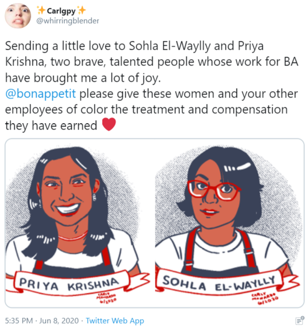 * Carlgpy @whirringblender Sending a little love to Sohla El-Waylly and Priya Krishna, two brave, talented people whose work for BA have brought me a lot of joy. @bonappetit please give these women and your other employees of color the treatment and compensation they have earned PRIYA KRISHNA SOHLA EL- WAYLLY KAR CARLY 5:35 PM · Jun 8, 2020 · Twitter Web App Face Text Facial expression Cartoon Head Line Nose