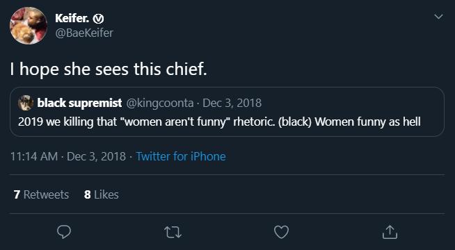 Keifer. O @BaeKeifer I hope she sees this chief. black supremist @kingcoonta · Dec 3, 2018 2019 we killing that