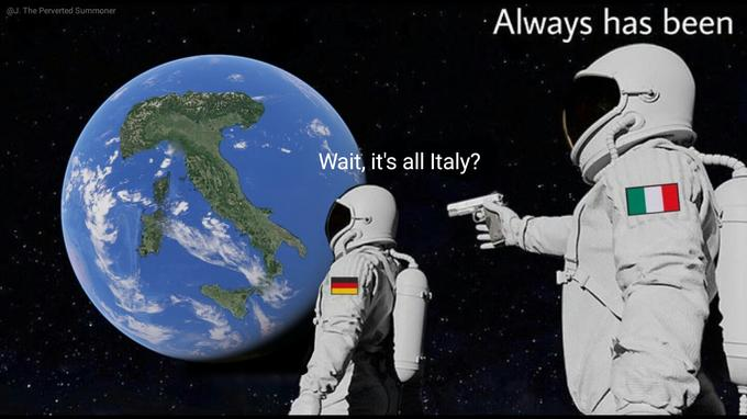 @J. The Perverted Summoner Always has been Wait, it's all Italy? Astronaut Astronomical object Outer space Space