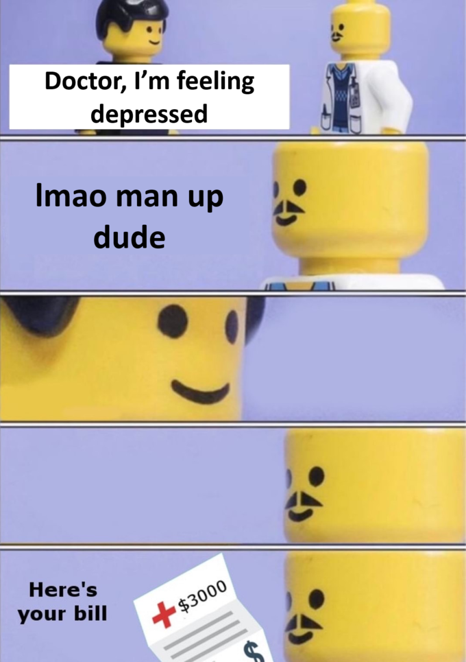 Doctor, I'm feeling depressed Imao man up dude Here's your bill +$3000 Yellow Emoticon Smiley