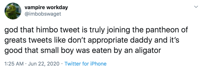 vampire workday @imbobswaget god that himbo tweet is truly joining the pantheon of greats tweets like don't appropriate daddy and it's good that small boy was eaten by an aligator 1:25 AM · Jun 22, 2020 · Twitter for iPhone Text Font Line