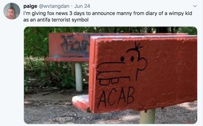 paige @wvtangdan · Jun 24 i'm giving fox news 3 days to announce manny from diary of a wimpy kid as an antifa terrorist symbol ACAB Text Soil Font Brick