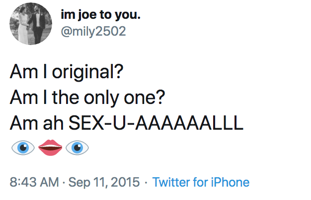 im joe to you. @mily2502 Am I original? Am I the only one? Am ah SEX-U-AAAAAALLL 8:43 AM · Sep 11, 2015 · Twitter for iPhone Text Font Line