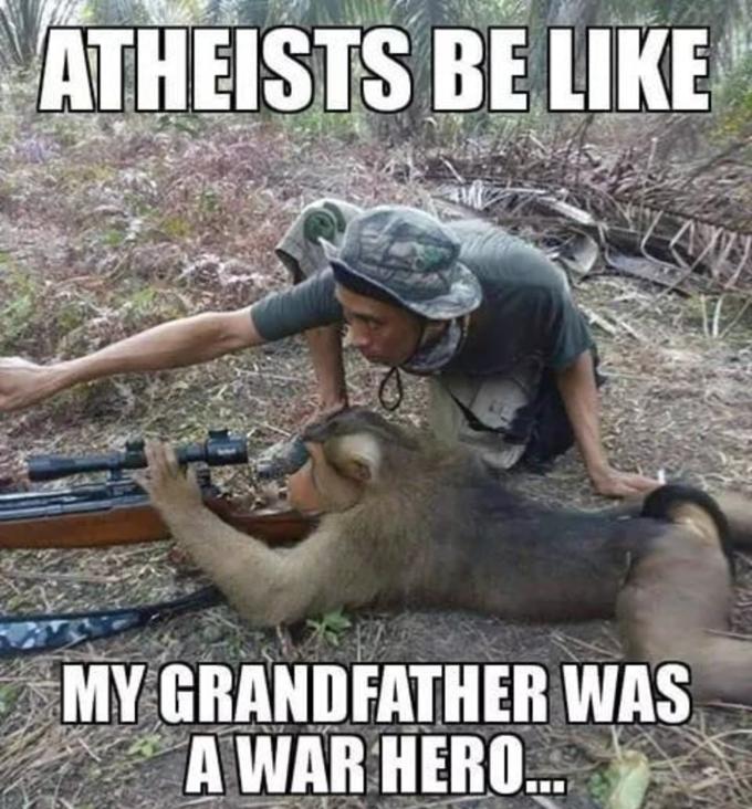ATHEISTS BE LIKE MY GRANDFATHER WAS A WAR HERO. Wildlife Photo caption