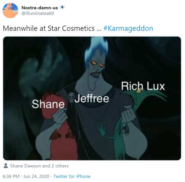 Nostra-damn-us @illuminatea69 Meanwhile at Star Cosmetics ... #Karmageddon Rich Lux Jeffree Shane Shane Dawson and 2 others 6:36 PM · Jun 24, 2020 · Twitter for iPhone Text Product Cartoon Technology Website Electronic device
