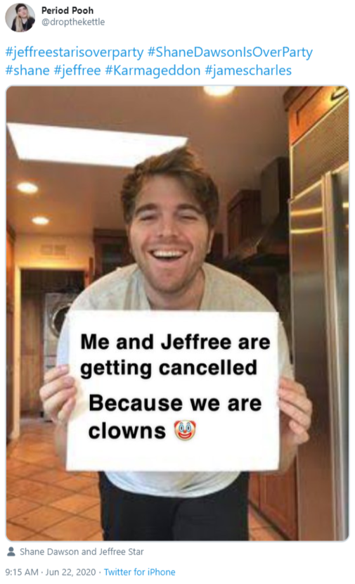 Period Pooh @dropthekettle #jeffreestarisoverparty #ShaneDawsonlsOverParty #shane #jeffree #Karmageddon #jamescharles Me and Jeffree are getting cancelled Because we are clowns Shane Dawson and Jeffree Star 9:15 AM - Jun 22, 2020 · Twitter for iPhone Shane Dawson Text Photo caption