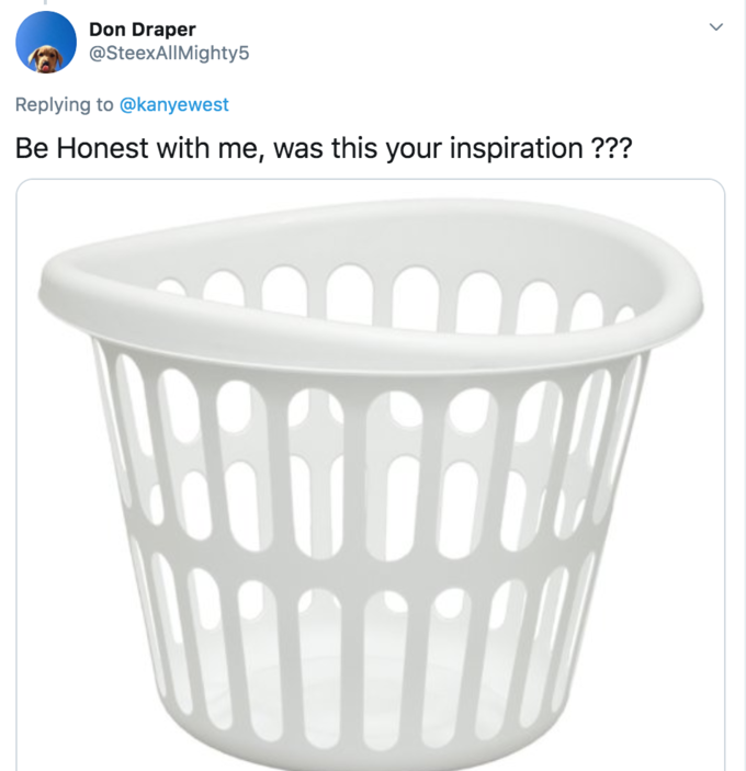 Don Draper @SteexAlIMighty5 Replying to @kanyewest Be Honest with me, was this your inspiration ??? Product Plastic Basket Home accessories
