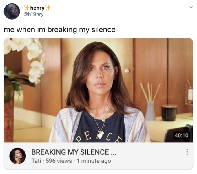 -henry @h19nry me when im breaking my silence 40:10 BREAKING MY SILENCE .. Tati - 596 views 1 minute ago ... Tati Westbrook Hair Skin Beauty Text Human