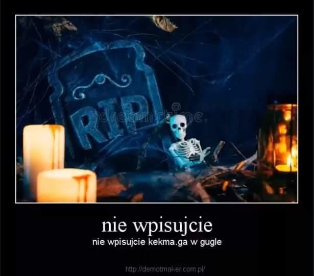 RIP nie wpisujcie nie wpisujcie kekma.ga w gugle http:/demotmaker .com.p/ Poster Text Font Graphic design
