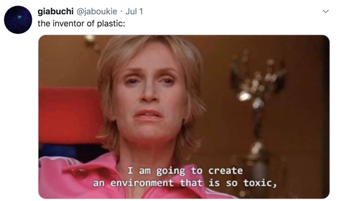 giabuchi @jaboukie · Jul 1 the inventor of plastic: I am going to create an environment that is so toxic, Glee Sue Sylvester Face Skin Cheek Nose Photo caption Chin Text Forehead Human