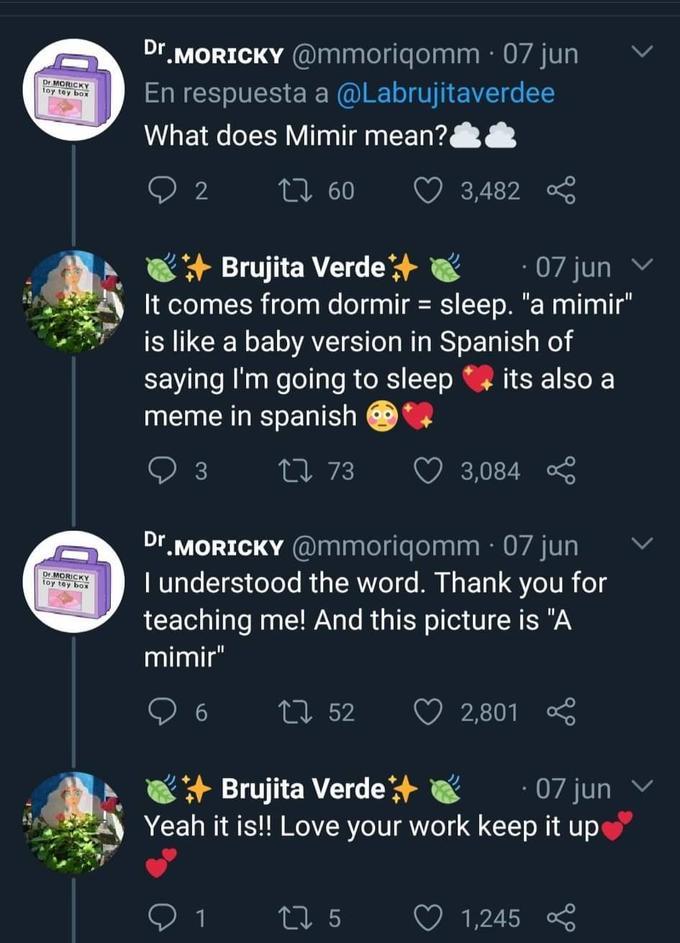 Dr.MORICKY @mmoriqomm · 07 jun En respuesta a @Labrujitaverdee What does Mimir mean? Dr MORICK toy tey 27 60 3,482 * Brujita Verde+ It comes from dormir = sleep.