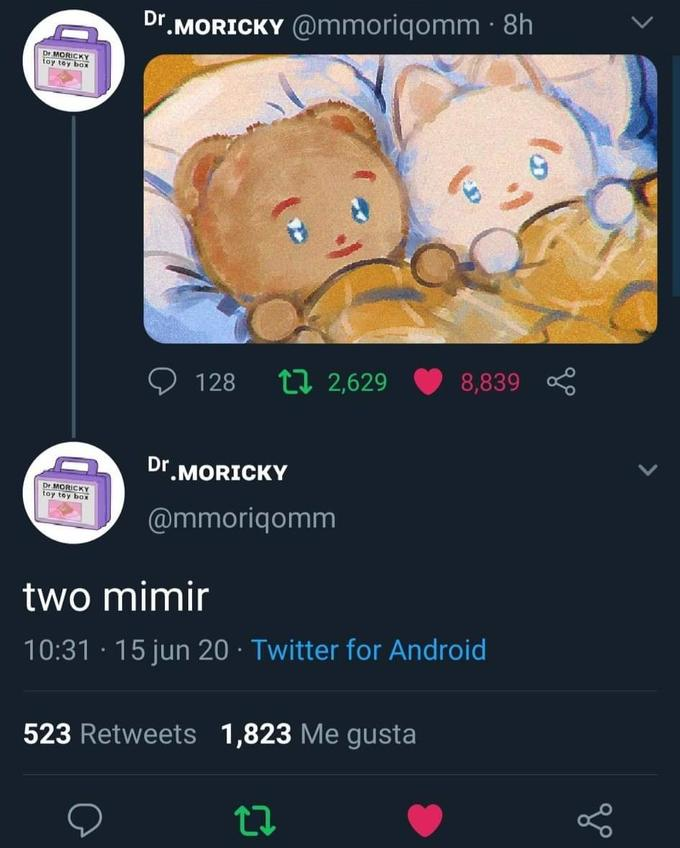 Dr.MORICKY @mmoriqomm · 8h Dr MORICKY toy toy box 128 t7 2,629 8,839 Dr MORICKY Dr. MORICKY toy toy box @mmoriqomm two mimir 10:31 · 15 jun 20 · Twitter for Android 523 Retweets 1,823 Me gusta Text Screenshot