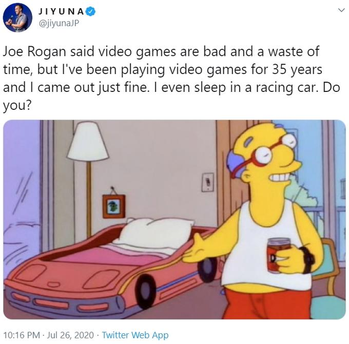 JIYUNA @jiyunaJP Joe Rogan said video games are bad and a waste of time, but l've been playing video games for 35 years and I came out just fine. I even sleep in a racing car. Do you? 10:16 PM · Jul 26, 2020 · Twitter Web App Motor vehicle Cartoon Line Mode of transport
