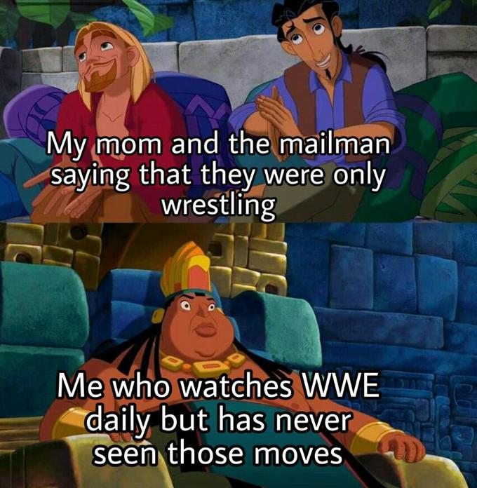 My mom and the mailman saying that they were only wrestling Me who watches WWE daily but has never seen those moves Animated cartoon Cartoon Adventure game
