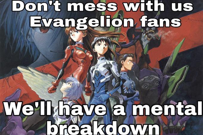 Don't mess with us Evangelion fans We'll have a mental breakdown Hideaki Anno Neon Genesis Evangelion Cartoon Animated cartoon Anime