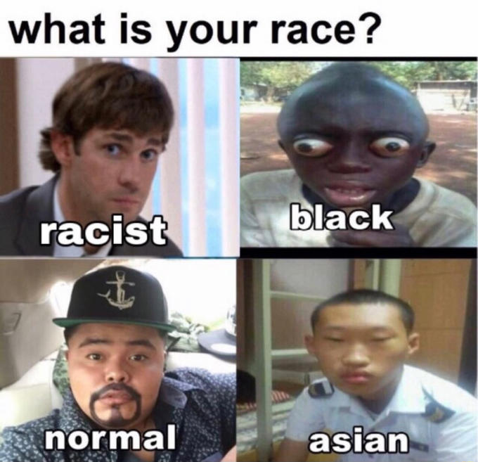 what is your race? racist black normal asian Face Facial expression Internet meme Head Photo caption Forehead Cool