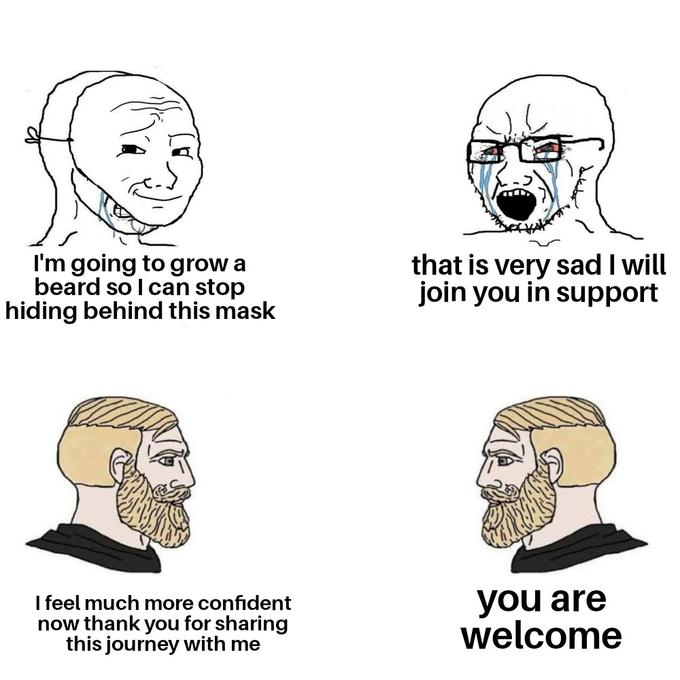 I'm going to grow a beard so I can stop hiding behind this mask that is very sad I will join you in support I feel much more confident now thank you for sharing this journey with me you are welcome Face Jaw Nose Head Text Organ Cartoon Human Line art Forehead