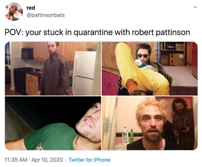 red @pattinsonbats POV: your stuck in quarantine with robert pattinson 11:35 AM · Apr 10, 2020 · Twitter for iPhone Face Text Human Selfie