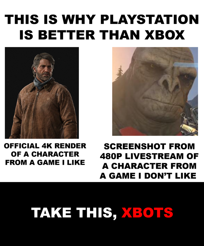THIS IS WHY PLAYSTATION IS BETTER THAN XBOX OFFICIAL 4K RENDER SCREENSHOT FROM OF A CHARACTER FROM A GAME I LIKE 480P LIVESTREAM OF A CHARACTER FROM A GAME I DON'T LIKE TAKE THIS, XBOTS Human