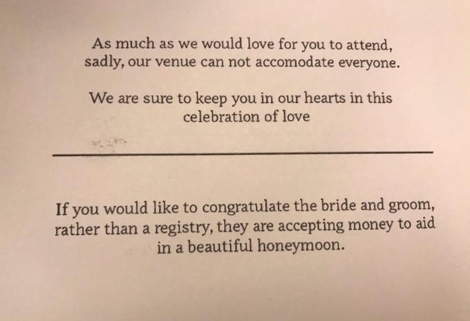 As much as we would love for you to attend, sadly, our venue can not accomodate everyone. We are sure to keep you in our hearts in this celebration of love If you would like to congratulate the bride and groom, rather than a registry, they are accepting money to aid in a beautiful honeymoon. Wedding invitation Text Font