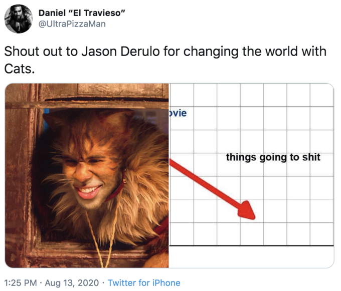 """Daniel """"El Travieso"""" @UltraPizzaMan Shout out to Jason Derulo for changing the world with Cats. þvie things going to shit 1:25 PM · Aug 13, 2020 · Twitter for iPhone Text Human Line"""