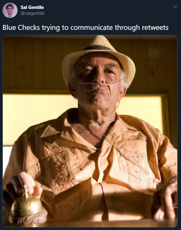 Sal Gentile @salgentile Blue Checks trying to communicate through retweets Hector Salamanca