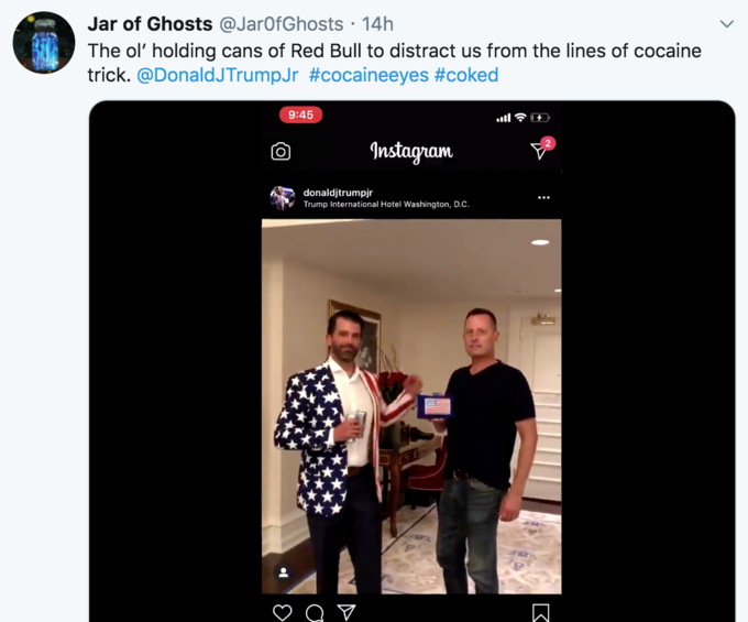 Jar of Ghosts @JarOfGhosts · 14h The ol' holding cans of Red Bull to distract us from the lines of cocaine trick. @DonaldJTrumpJr #cocaineeyes #coked 9:45 Instagram donaldjtrumpjr Trump International Hotel Washington, D.C. Text