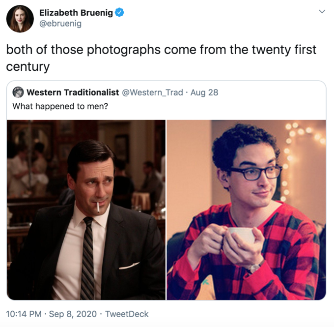 Elizabeth Bruenig @ebruenig both of those photographs come from the twenty first century Western Traditionalist @Western_Trad · Aug 28 What happened to men? 10:14 PM · Sep 8, 2020 · TweetDeck Text Photography