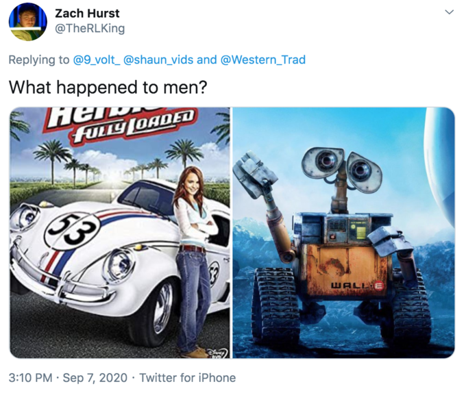 """Zach Hurst @TheRLKing Replying to @9_volt_ @shaun_vids and @Western_Trad What happened to men? Her FULLY (OADED 53 WALL E 3:10 PM · Sep 7, 2020 · Twitter for iPhone ></noscript> Motor vehicle Mode of transport Product Transport Vehicle Advertising"""" class="""" kym-image image-auto-link"""" id=""""photo_1893610″ title=""""herbie, wall-e""""></a> <a href="""
