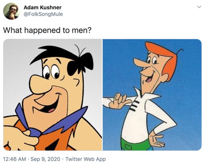 Adam Kushner @FolkSongMule What happened to men? 12:46 AM · Sep 9, 2020 · Twitter Web App Fred Flintstone Wilma Flintstone Barney Rubble Pebbles Flintstone Betty Rubble Cartoon Animated cartoon Line