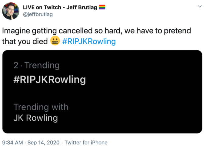 LIVE on Twitch - Jeff Brutlag @jeffbrutlag Imagine getting cancelled so hard, we have to pretend that you died #RIPJKRowling 2· Trending #RIPJKRowling Trending with JK Rowling 9:34 AM · Sep 14, 2020 . Twitter for iPhone Text Line Font