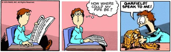 © 1978 PAWS, INC. All Rights Reserved. NOW WHERE COULD MY PIPE BE ? GARFIELD! SPEAK TO ME! Jon Arbuckle Cartoon Comics Text Fiction
