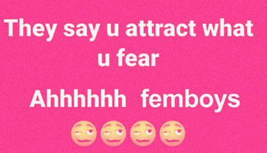 They say u attract what u fear Ahhhhhh femboys Text Font Pink