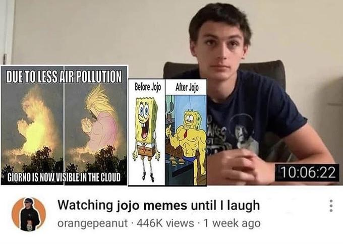 DUE TO LESS AIR POLLUTION Before Jojo After Jojo ST 10:06:22 GIORNO IS NOW VISIBLE IN THE CLOUD Watching jojo memes until I laugh orangepeanut · 446K views 1 week ago Text
