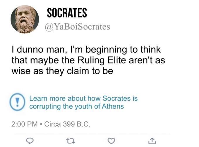 SOCRATES @YaBoiSocrates I dunno man, I'm beginning to think that maybe the Ruling Elite aren't as wise as they claim to be Learn more about how Socrates is corrupting the youth of Athens 2:00 PM • Circa 399 B.C. Text Font