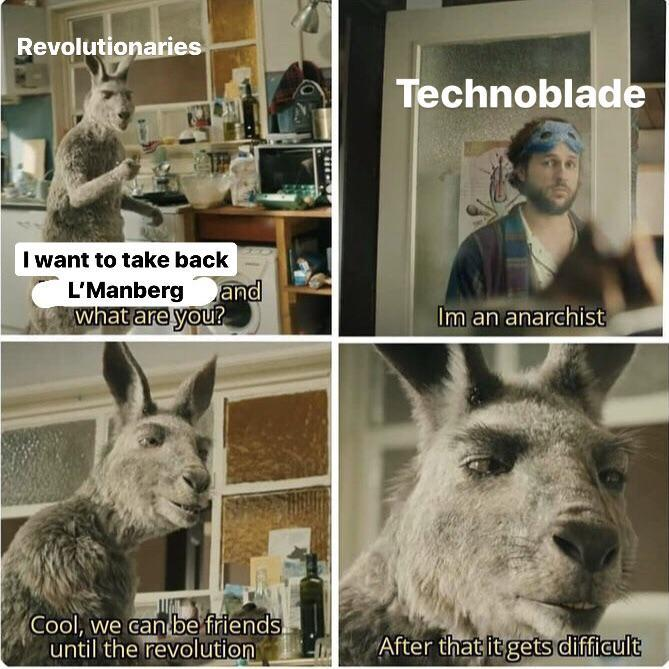 Revolutionaries Technoblade I want to take back L'Manberg and what are you? Im an anarchist Cool, we can be friends until the revolution After that it gets difficult Organism Vertebrate Snout Terrestrial animal Jaw Adaptation Grey Wildlife Fur Livestock