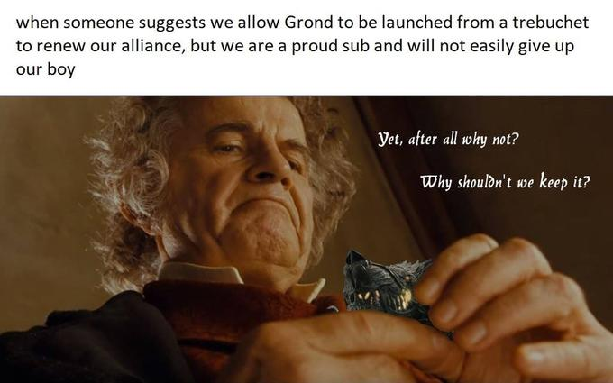 when someone suggests we allow Grond to be launched from a trebuchet to renew our alliance, but we are a proud sub and will not easily give up our boy Yet, after all why not? Why shouldn't we keep it? Bilbo Baggins Human Finger Cheek Skin Chin Hand Invertebrate Arthropod Nail Insect Wrinkle Thumb