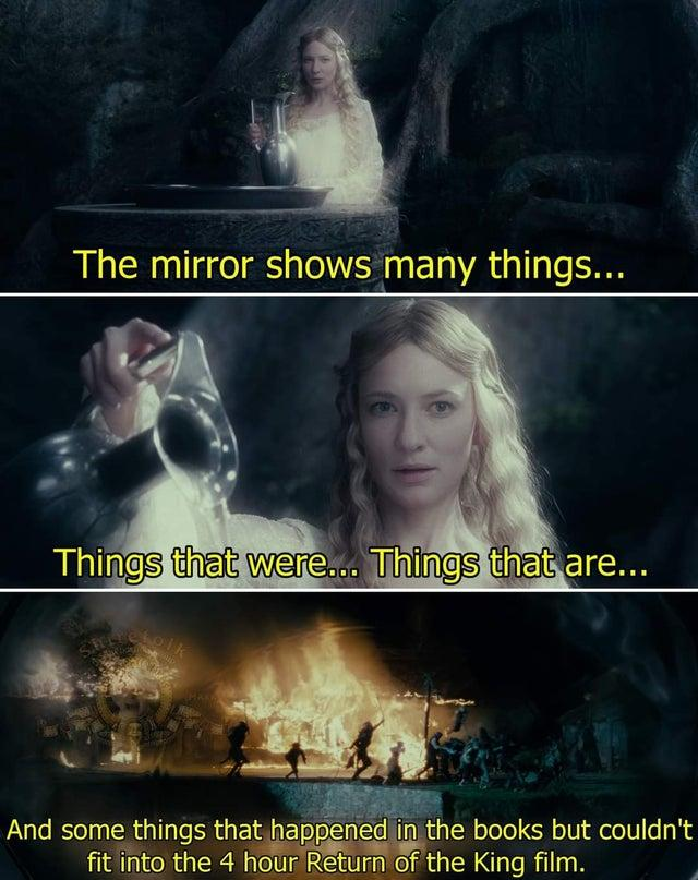 The mirror shows many things... Things that were... Things that are... olk And some things that happened in the books but couldn't fit into the 4 hour Return of the King film. The Lord of the Rings: The Return of the King Light Nature Human Font Adaptation