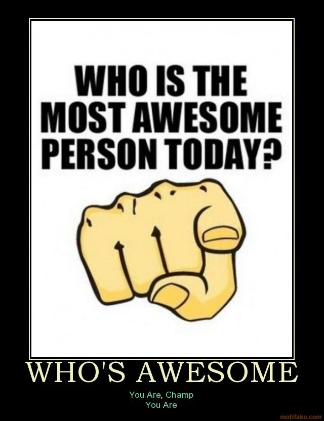 image 64390 who s awesome you re awesome sos groso sabelo