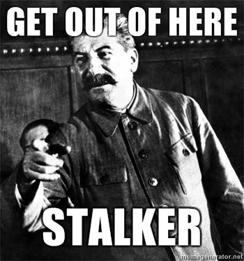 Image 95139 Get Out Of Here Stalker Know Your Meme