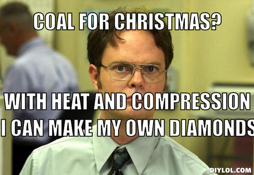 coal for christmas with heat and compression i can make my own diamonds iylol