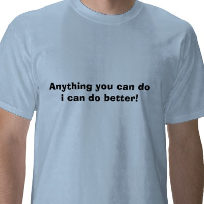 anything you can do i can do better Fill the following blanks with the comparative form of the following adjectives: good, sweet i can knit a sweater i can fill it _ i can do most anything can you bake a pie.