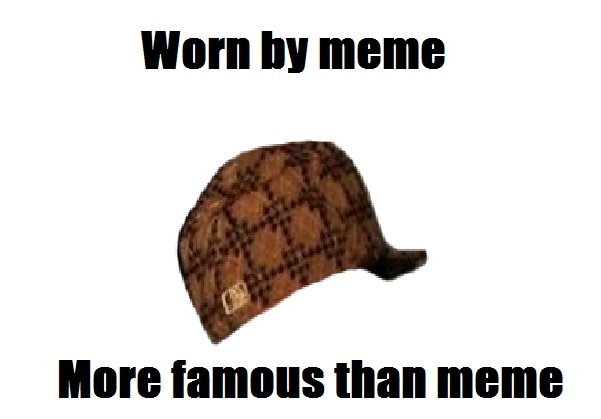 Image 258015 Scumbag Hat Know Your Meme