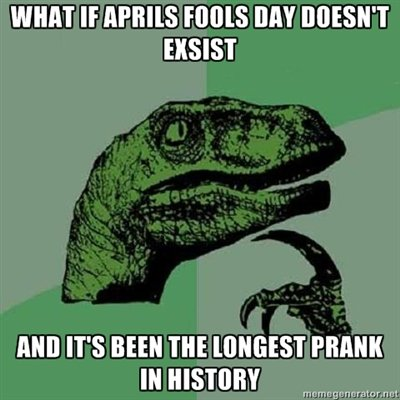Image - 278635] | April Fools' Day | Know Your Meme