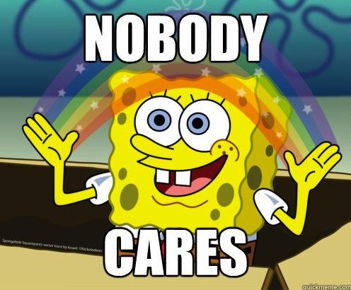 Nobody Cares Imagination Spongebob Know Your Meme