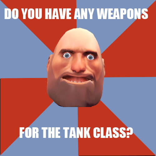 Noob heavy team fortress 2 advice animals know your meme do you have any weapons for the tank class freerunsca Gallery