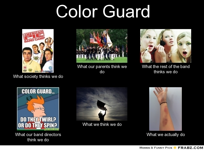 Color guard what people think i do what i really do know your meme color guard what our parents think we what the rest of the band thinks we do maxwellsz