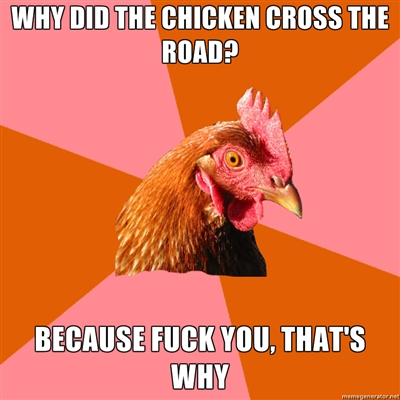 why did the chicken cross the road anti joke chicken know your meme